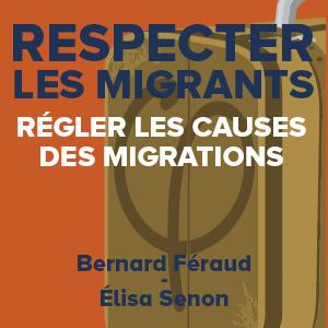 Respecter les migrants, régler les causes des migrations
